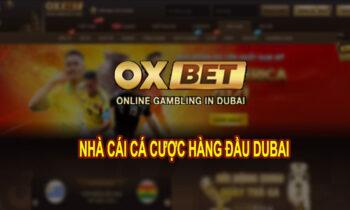 Đánh giá độ uy tín nhà cái OXBET Dubai – Link truy cập mới nhất
